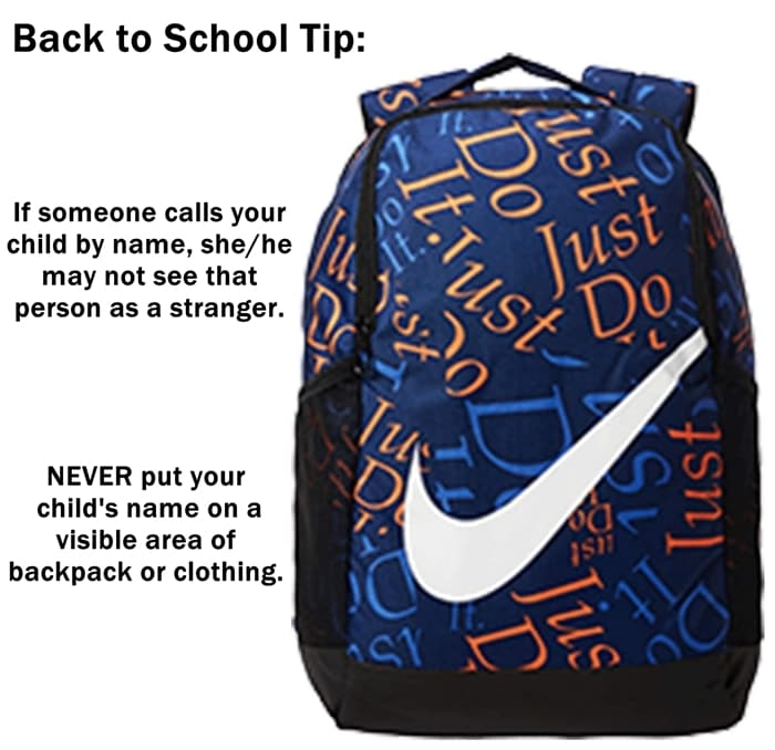 NEVER put your child's name on a visible area of backpack or clothing