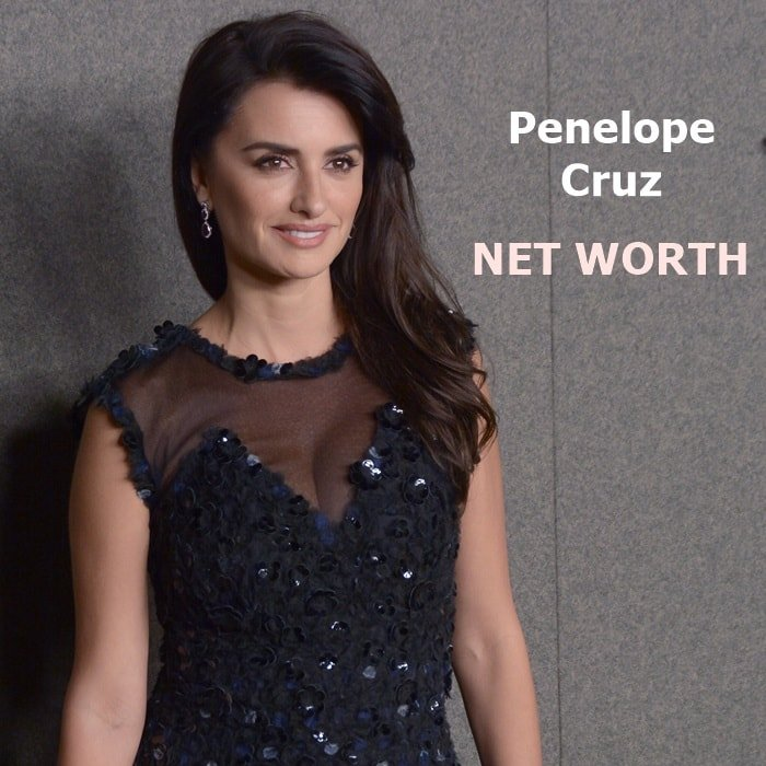 Actress Penelope Cruz has an estimated net worth of $55 million