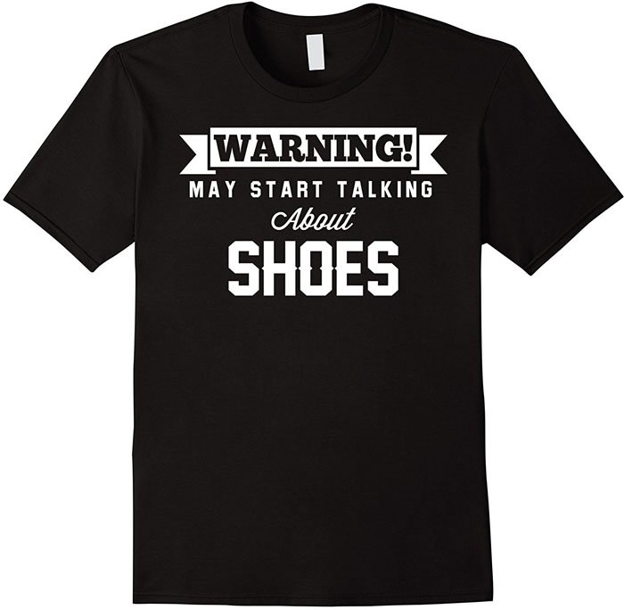 """Warning May Start Talking About Shoes"" t-shirt"