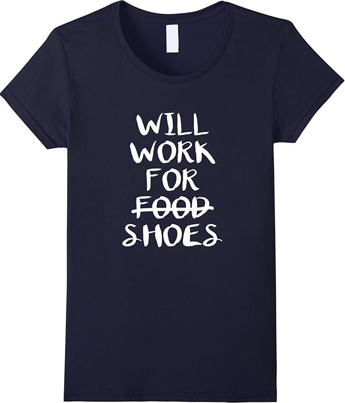 """Will Work For Shoes"" t-shirt"