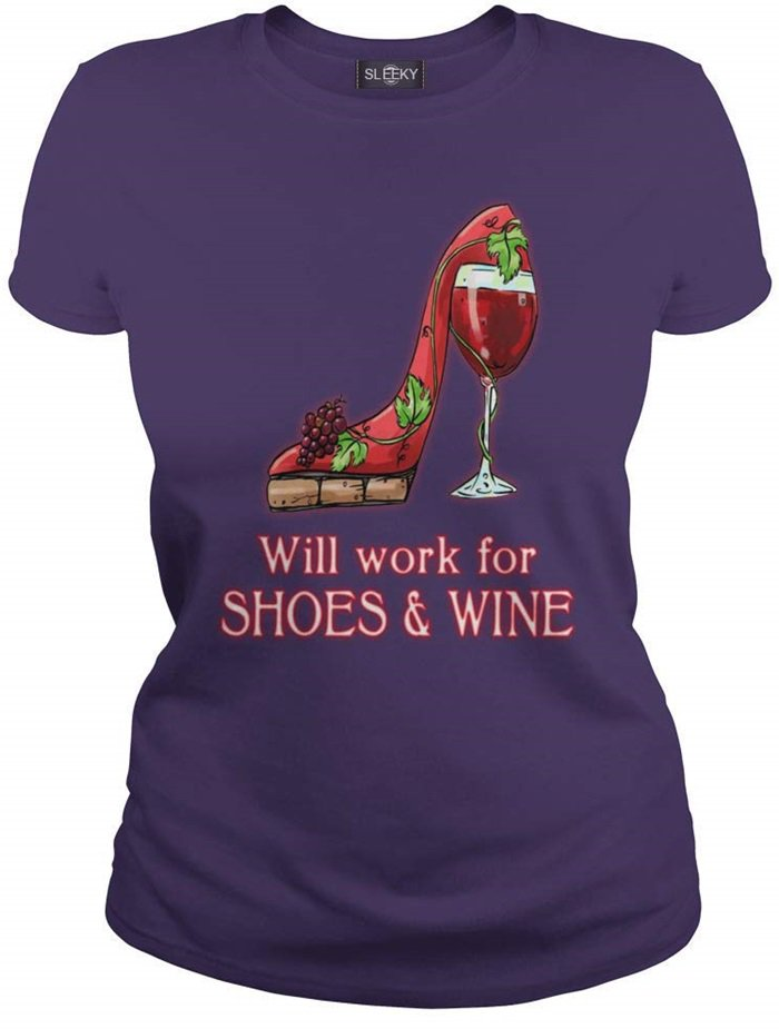 Will Work for Shoes and Wine T-Shirt