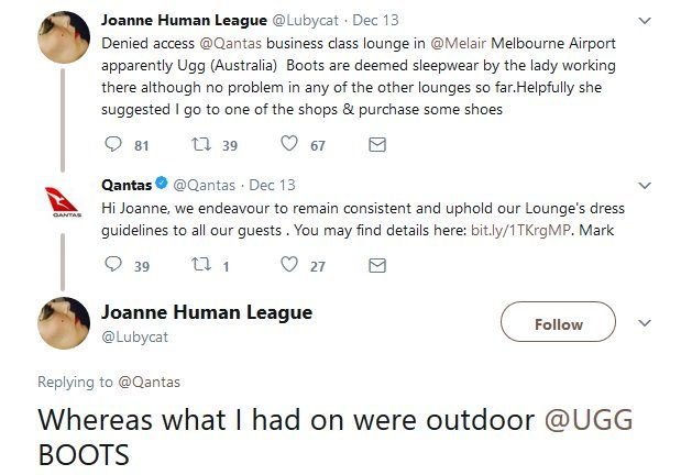 "The pop star took to Twitter to vent about her experience.""Denied access (to) @Qantas business class lounge in ... Melbourne Airport,"" she wrote. ""Apparently Ugg (Australia) Boots are deemed sleepwear by the lady working there although no problem in any of the other lounges so far. Helpfully she suggested I go to one of the shops and purchase some shoes."""