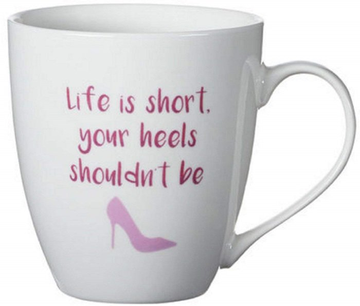 Life is Short Your Heels Shouldn't Be Ceramic Mug