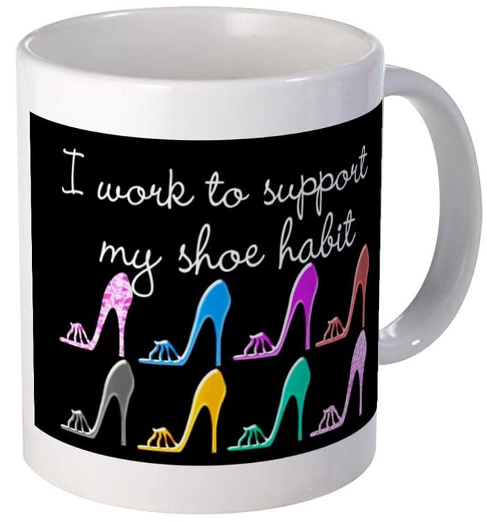 I Work to Support My Shoe Habit Coffee Cup