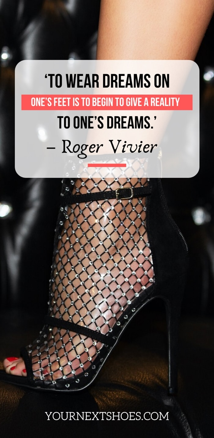 'To wear dreams on one's feet is to begin to give a reality to one's dreams.' – Roger Vivier