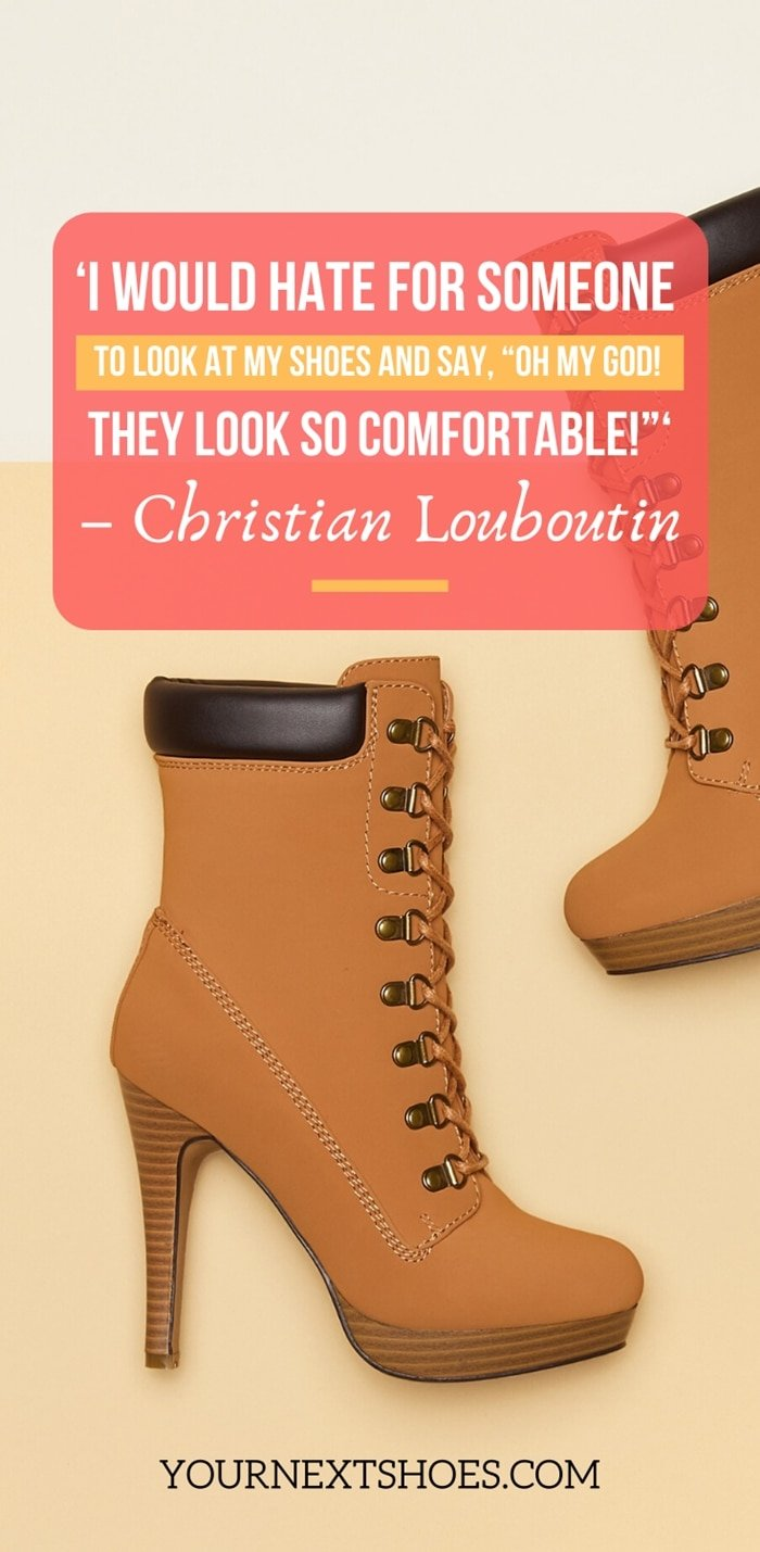"""'I would hate for someone to look at my shoes and say, """"Oh my God! They look so comfortable!""""' – Christian Louboutin"""
