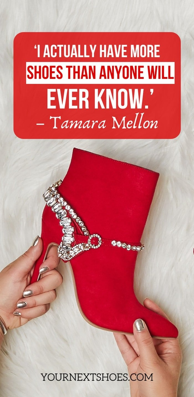 'I actually have more shoes than anyone will ever know.' – Tamara Mellon