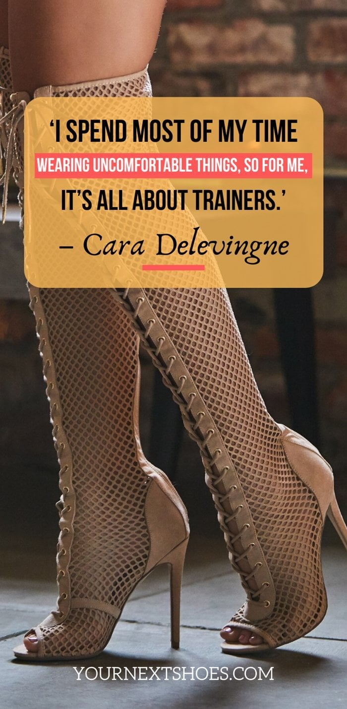 'I spend most of my time wearing uncomfortable things, so for me, it's all about trainers.' – Cara Delevingne
