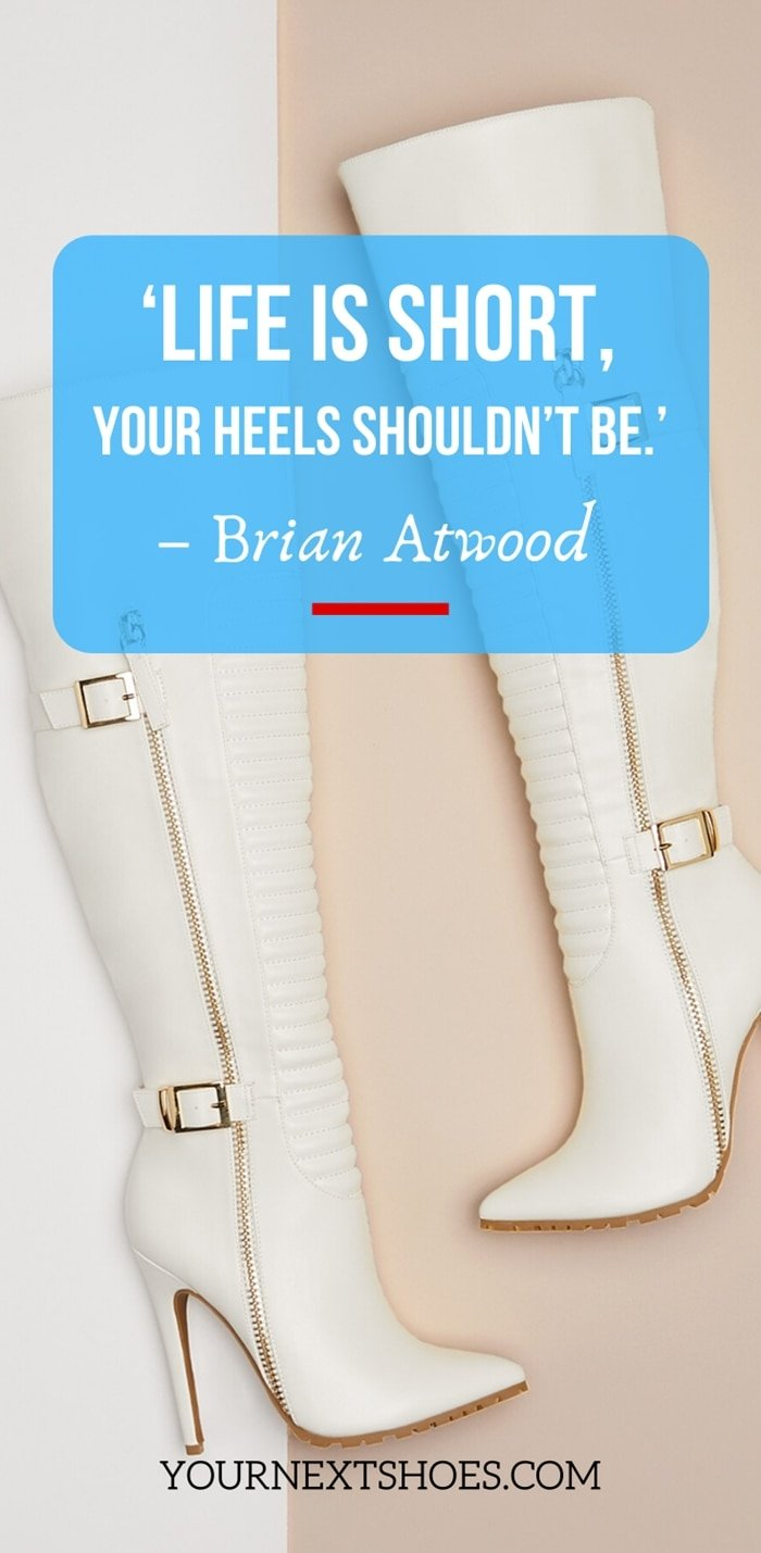 'Life is short, your heels shouldn't be.' – Brian Atwood