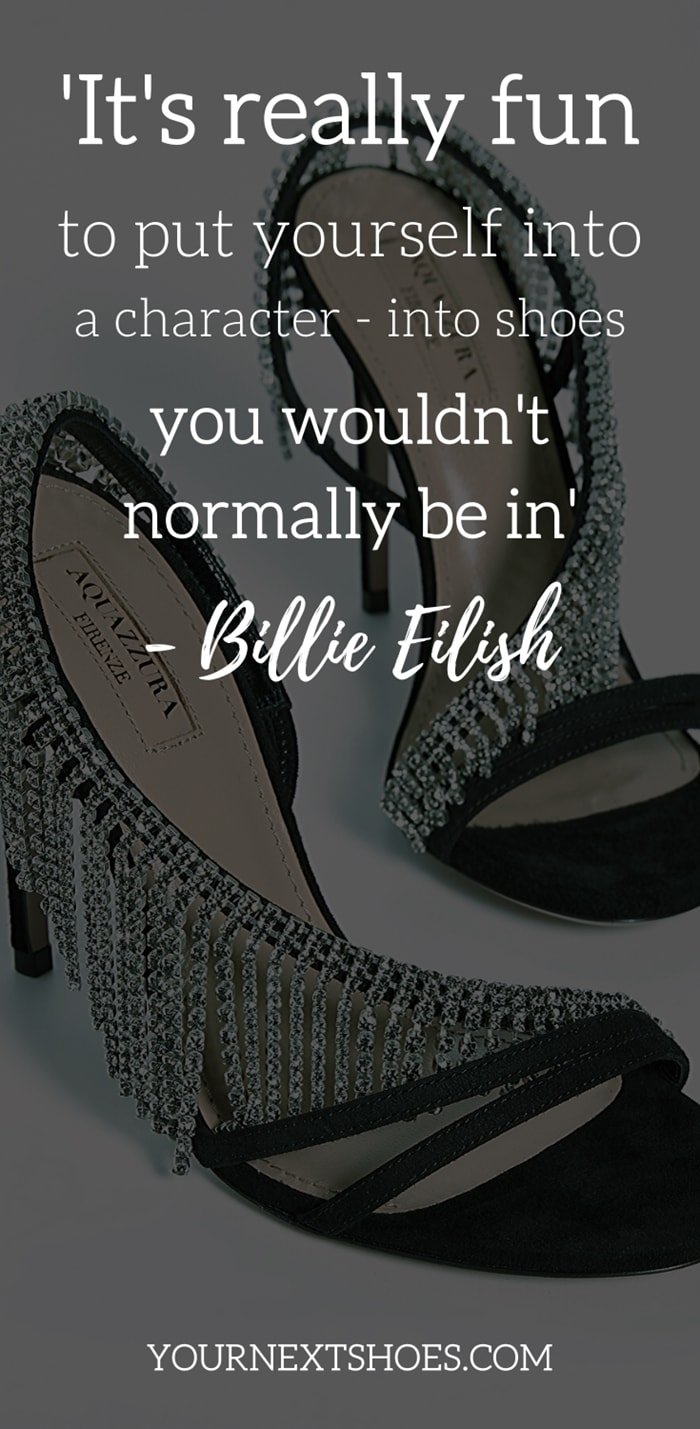 'It's really fun to put yourself into a character - into shoes you wouldn't normally be in.' - Billie Eilish