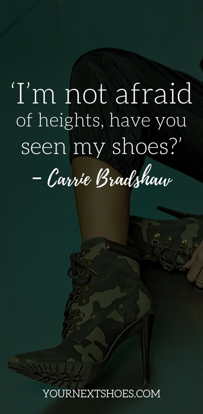 'I'm not afraid of heights, have you seen my shoes?' – Carrie Bradshaw
