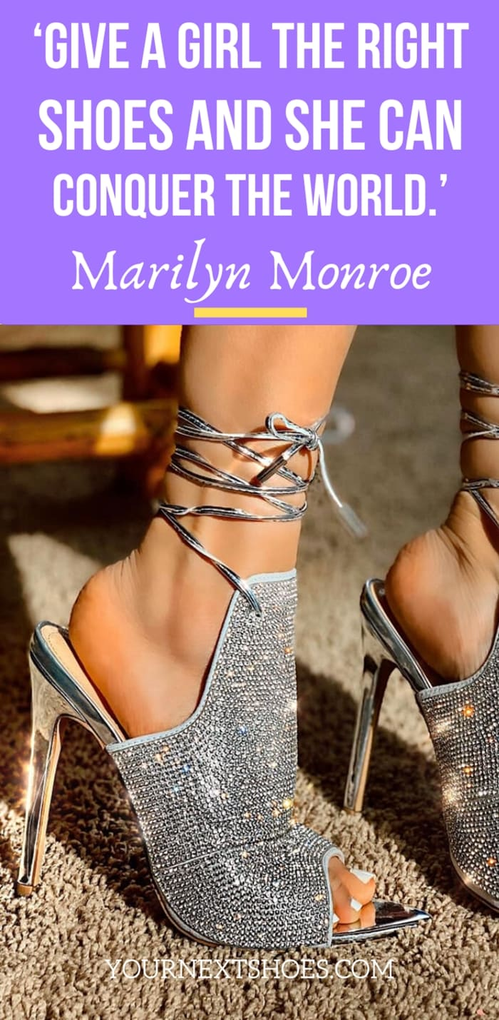 'Give a girl the right shoes and she can conquer the world.' – Marilyn Monroe