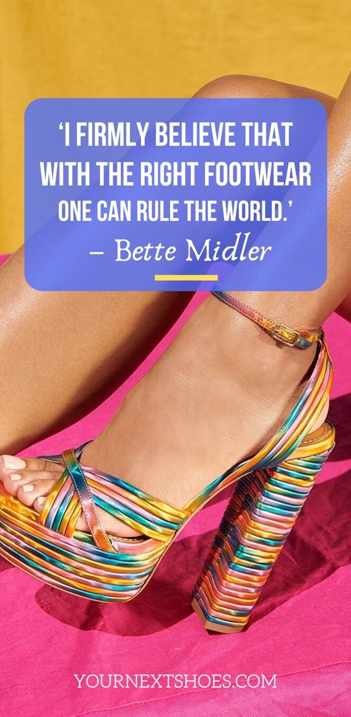 'I firmly believe that with the right footwear one can rule the world.' – Bette Midler
