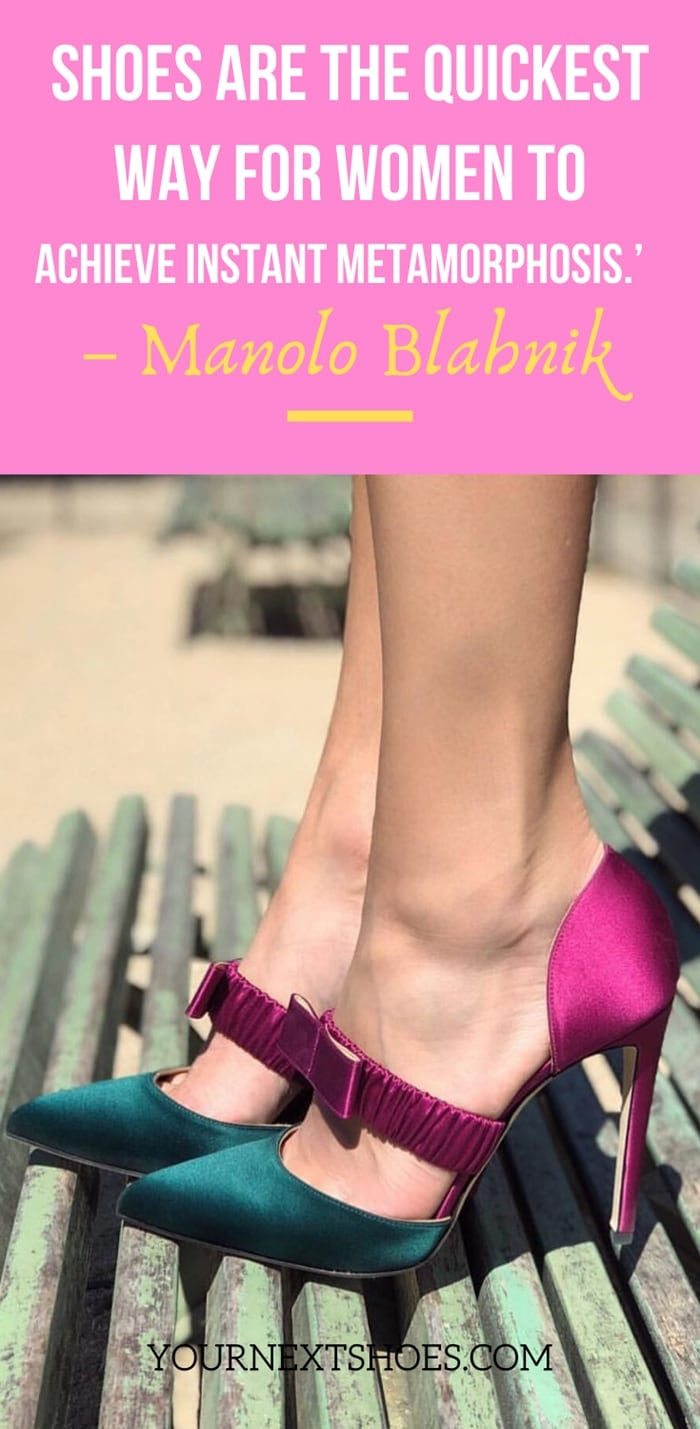 'Shoes are the quickest way for women to achieve instant metamorphosis.' – Manolo Blahnik